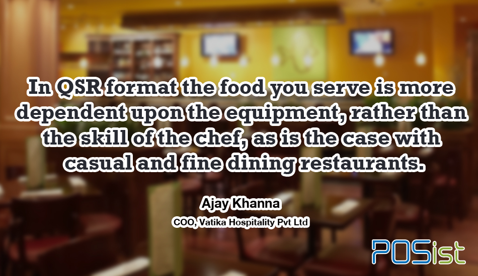 Ajay Khanna talks about the difference between QSR and casual and fine dining restaurants