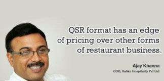 "QSR format has an edge of pricing over other forms of restaurant business."" Ajay Khanna"