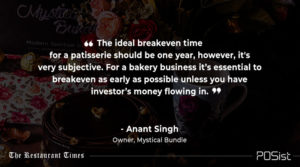 Anant Singh talks about the ideal break-even time for a patisserie.