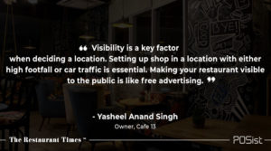 Yasheel Anand Singh of Cafe 13 talks about the importance of location.